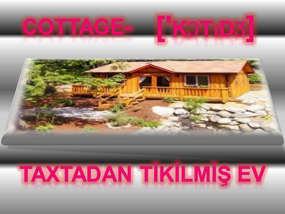 [ kɔtɪdʒ] Cottage- Taxtadan tİkİlmİŞ ev